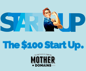 The $100 Start Up from Mother.Domains